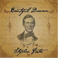 Beautiful Dreamer. The Songs of Stephen Foster