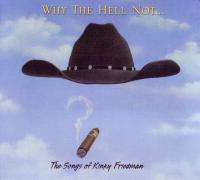 Why The Hell Not… The Songs of Kinky Friedman